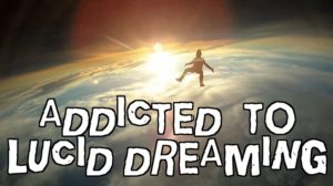 Addicted to Lucid Dreaming